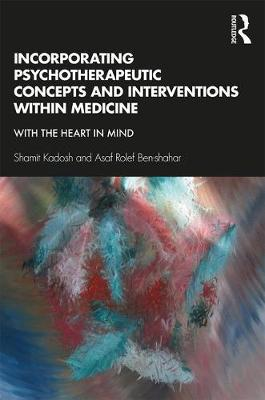 Incorporating Psychotherapeutic Concepts and Interventions Within Medicine: With the Heart in Mind book