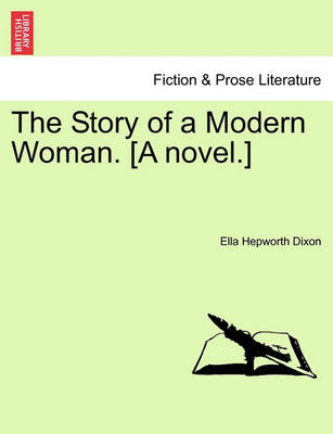 The Story of a Modern Woman. [A Novel.] by Ella Hepworth Dixon