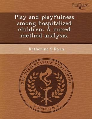 Play and Playfulness Among Hospitalized Children: A Mixed Method Analysis by Zheng Wang
