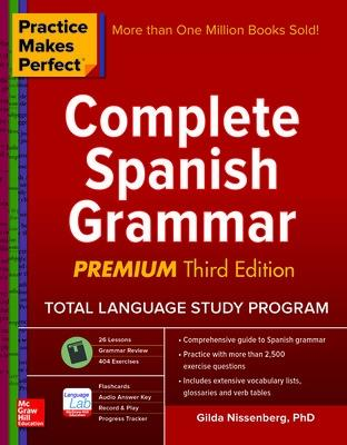 Practice Makes Perfect: Complete Spanish Grammar, Premium Third Edition by Gilda Nissenberg