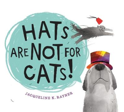 Hats Are Not for Cats by ,Jacqueline,K. Rayner
