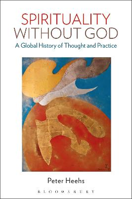 Spirituality without God: A Global History of Thought and Practice by Dr.  Peter Heehs