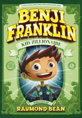 Benji Franklin: Kid Zillionaire by ,Raymond Bean