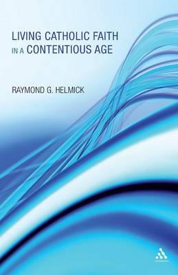 Living Catholic Faith in a Contentious Age by Raymond G. Helmick
