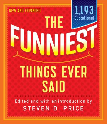 The Funniest Things Ever Said, New and Expanded by Steven Price