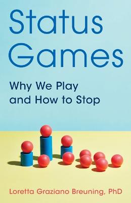 Status Games: Why We Play and How to Stop book