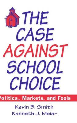 The Case Against School Choice by Kevin B. Smith