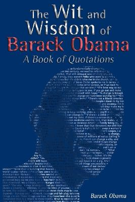 The Wit and Wisdom of Barack Obama: A Book of Quotations by [Then] President-Ele Barack Obama