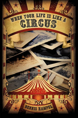 When Your Life Is Like a Circus by Dennis Hampel