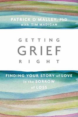 Getting Grief Right by Patrick O'Malley