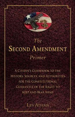 The Second Amendment Primer by Les Adams