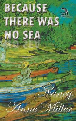 Because There Was No Sea by Nancy Anne Miller
