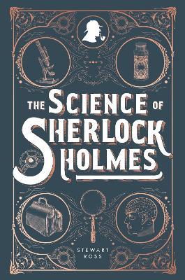 The Science of Sherlock Holmes by Stewart Ross