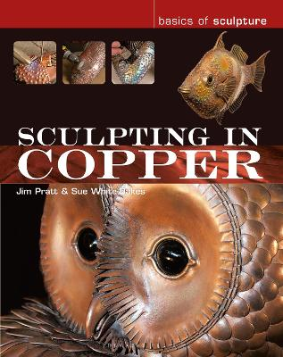 Sculpting in Copper by Jim Pratt