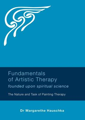 Fundamentals of Artistic Therapy Founded Upon Spiritual Science by Margarethe Hauschka