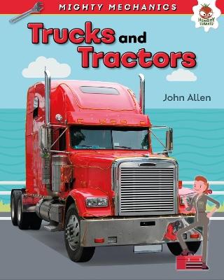 Trucks and Tractors - Mighty Mechanics by John Allan