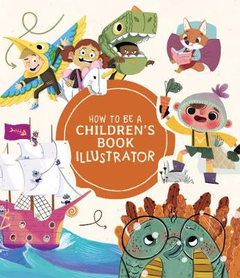 How to Be a Children's Book Illustrator: A Guide to Visual Storytelling by Publishing 3dtotal