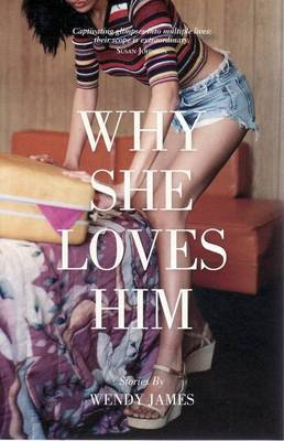 Why She Loves Him by Wendy James