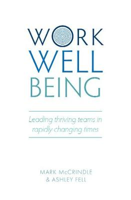 Work Well-being: Leading thriving teams in rapidly changing times by Mark McCrindle
