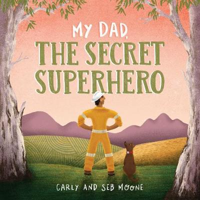 My Dad, the Secret Superhero by Seb Moone