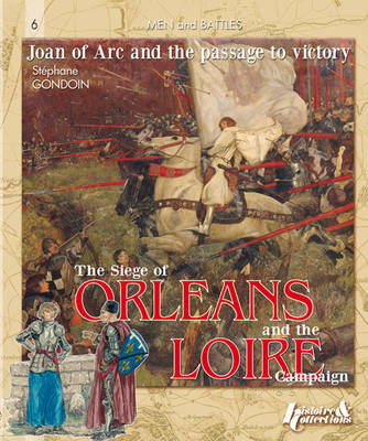 The Siege of OrleAns and the Loire Campaign 1428-1429 by Stephane William Gondoin