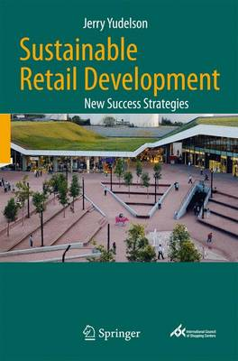 Sustainable Retail Development: New Success Strategies by Jerry Yudelson