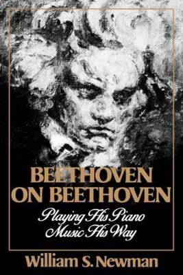 Beethoven on Beethoven by William S. Newman