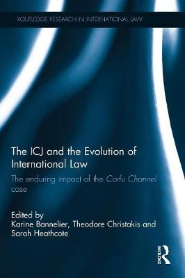 The ICJ and the Evolution of International Law by Karine Bannelier