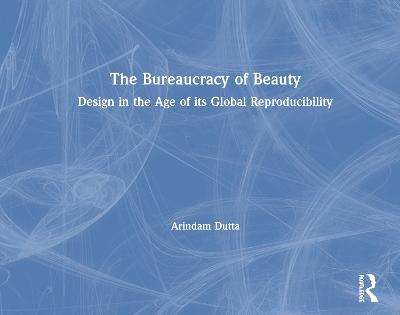 The Bureaucracy of Beauty by Arindam Dutta