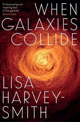 When Galaxies Collide by Lisa Harvey-Smith