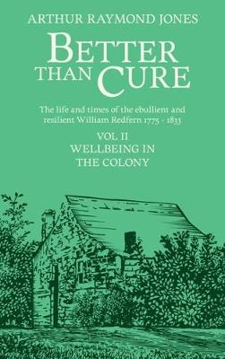 Better Than Cure: Wellbeing in the Colony: 2019: 2: Volume II: Wellbeing in the Colony by Arthur Raymond Jones