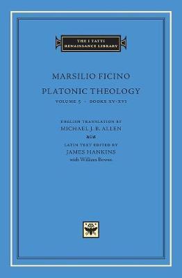 Platonic Theology: v. 5: Books XV-XVI by Marsilio Ficino
