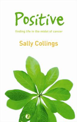 Positive: Finding Life in the Midst of Cancer by Sally Collings