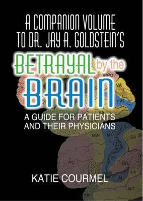 """A Companion Volume to Dr. Jay A. Goldstein's """"Betrayal by the Brain"""" by Robert Lecour"""