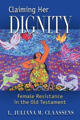 Claiming Her Dignity by L. Juliana M. Claassens