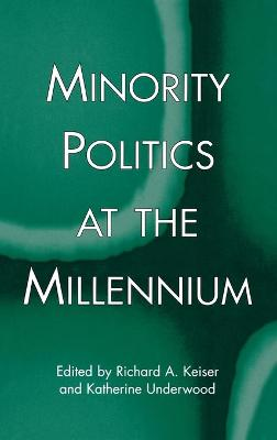 Minority Politics at the Millennium by Richard A. Keiser