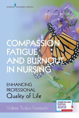 Compassion Fatigue and Burnout in Nursing: Enhancing Professional Quality of Life by Vidette Todaro-Franceschi