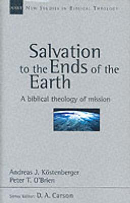 Salvation to the Ends of the Earth by Andreas J. Kostenberger