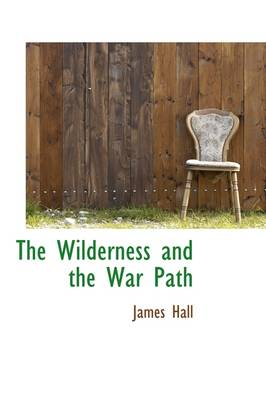 The Wilderness and the War Path by Professor James Hall