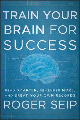 Train Your Brain for Success by Roger Seip