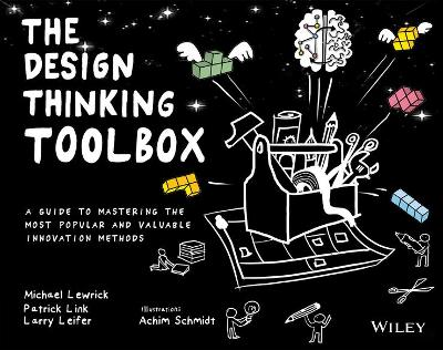 The Design Thinking Toolbox: A Guide to Mastering the Most Popular and Valuable Innovation Methods by Michael Lewrick