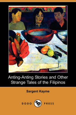 Anting-Anting Stories and Other Strange Tales of the Filipinos (Dodo Press) book