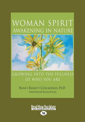 Woman Spirit Awakening in Nature: Growing into the Fullness of Who You are by Nancy Barrett Chickerneo