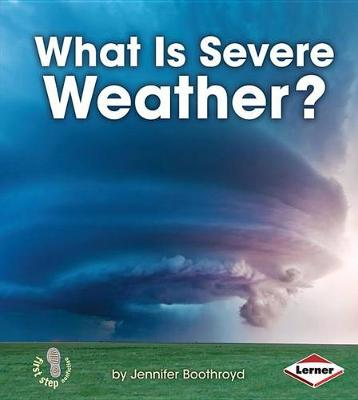 What Is Severe Weather? by Jennifer Boothroyd
