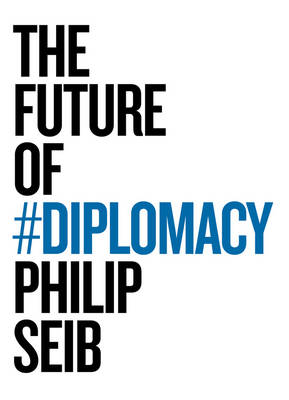 Future of Diplomacy by Philip Seib