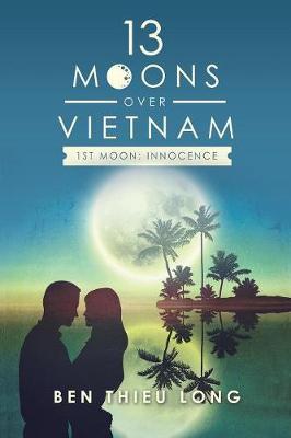 13 Moons over Vietnam-1St Moon: Innocence by Ben Thieu Long