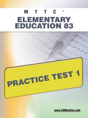 Mttc Elementary Education 83 Practice Test 1 by Sharon A Wynne