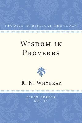 Wisdom in Proverbs by R N Whybray