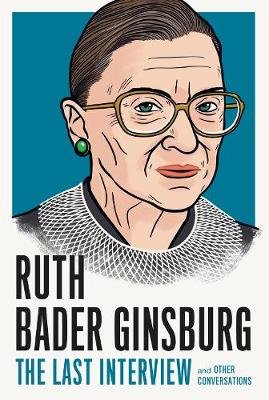 Ruth Bader Ginsburg: The Last Interview: And Other Conversations by Ruth Bader Ginsberg
