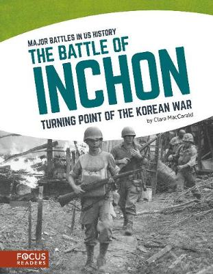Major Battles in US History: The Battle of Inchon by Clara Maccarald